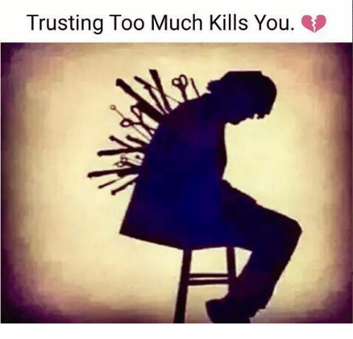 Trusting Too Much Kills You Meme On Me Me