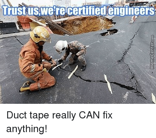 Memes, 🤖, and Engineer: Trustus.we're certified engineers Duct tape really CAN fix anything!