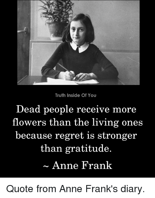 truth inside of you dead people receive flowers than the 32170593 25 best anne frank memes