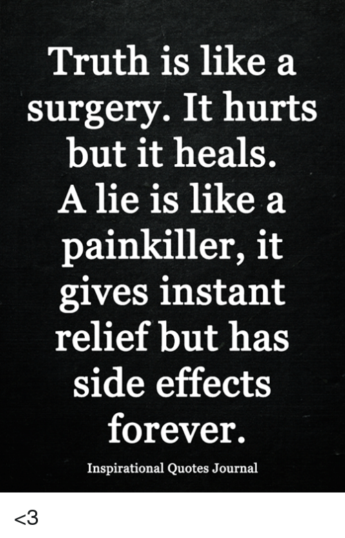 Truth Is Like a Surgery It Hurts but It Heals a Lie Is Like ...