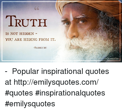 TRUTH IS NOT HIDDEN YOU ARE HIDING FROM IT -SADHGURU ...