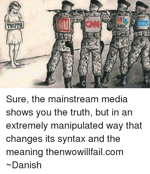 Memes, Mtv, and 🤖: TRUTH  mtV Sure, the mainstream media shows you the truth, but in  an extremely manipulated way that changes its syntax and the meaning thenwowillfail.com  ~Danish