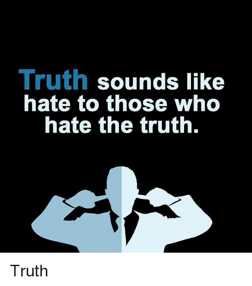Memes, Truth, and 🤖: Truth sounds like  nate to those who  hate the truth. Truth