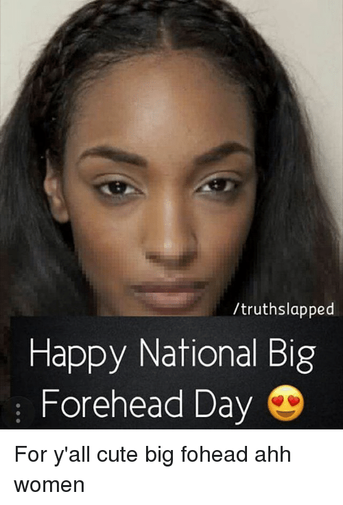 Truthslapped Happy National Big Forehead Day For Y All Cute Big