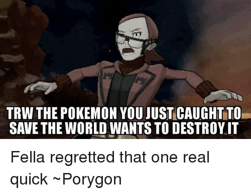 Trw The Pokemon You Just Caught To Save The World Wants To Destroyit