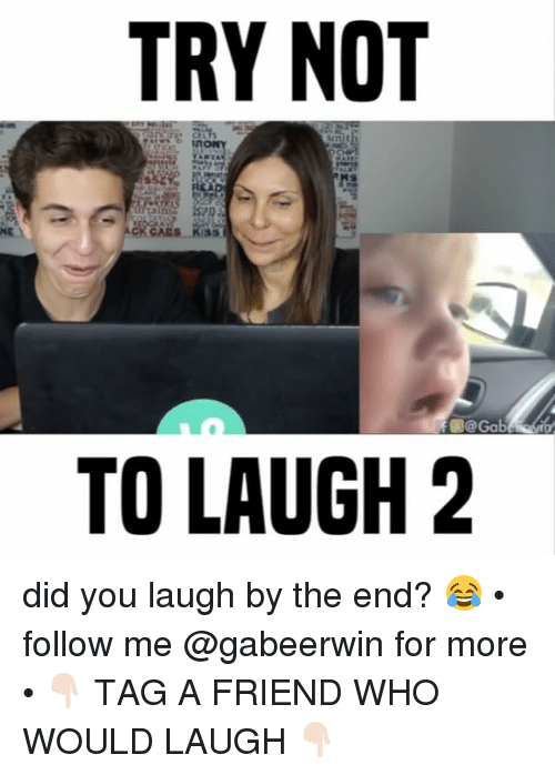 Memes, 🤖, and Did: TRY NOT  -inre CELTS  SInit  tains  C  :3s1  @Gab  TO LAUGH 2 did you laugh by the end? 😂 • follow me @gabeerwin for more • 👇🏻 TAG A FRIEND WHO WOULD LAUGH 👇🏻