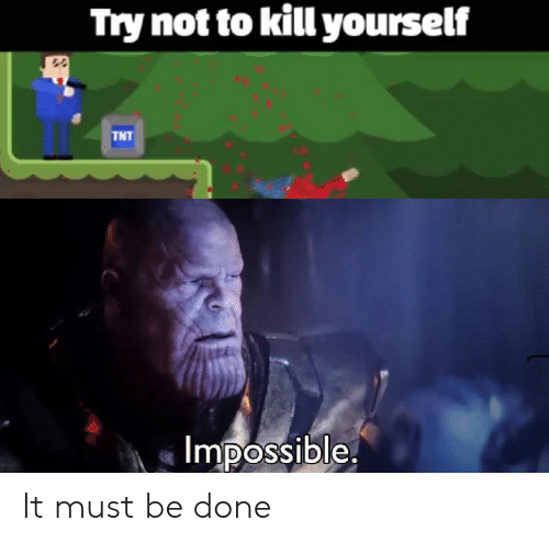 Dank Memes, Tnt, and Kill Yourself: Try not to kill yourself  TNT  Impossible It must be done