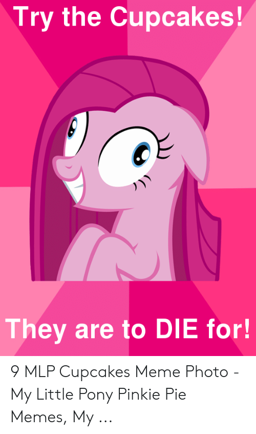 Try The Cupcakes They Are To Die For 9 Mlp Cupcakes Meme Photo