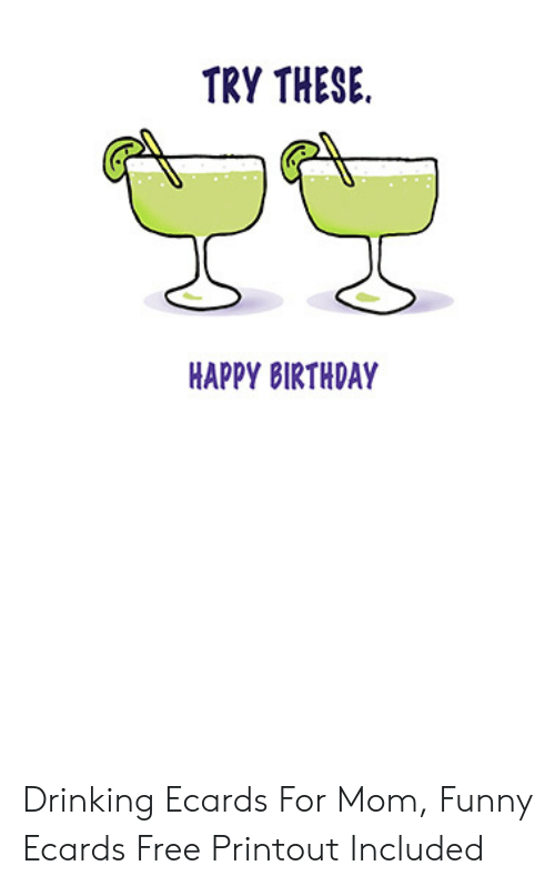 Birthday Drinking And Funny TRY THESE HAPPY BIRTHDAY Ecards For Mom