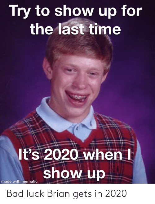 Try to Show Up for the Last Time It's 2020 When I Show Up ...