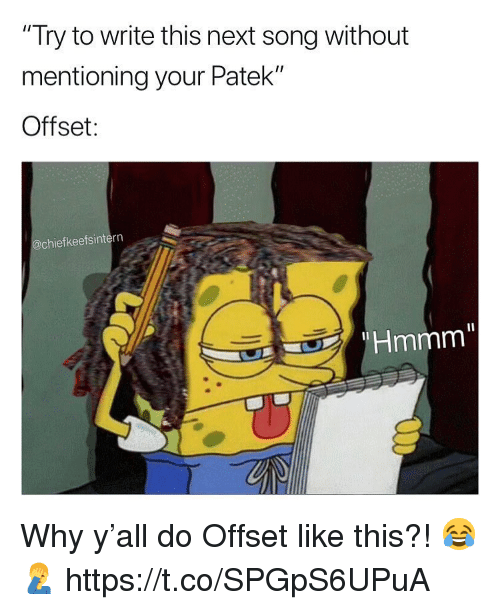 "Song, Next, and Offset: ""Try to write this next song without  mentioning your Patek""  Offset:  @chiefkeefsintern  Hmmm"" Why y'all do Offset like this?! 😂🤦‍♂️ https://t.co/SPGpS6UPuA"