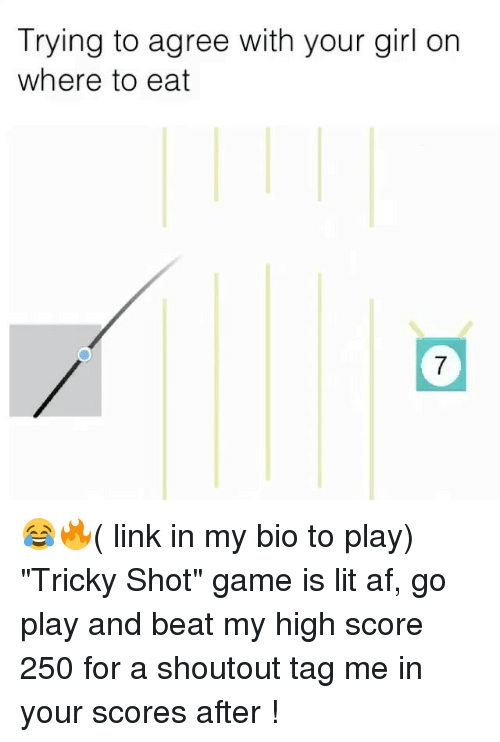 """Af, Funny, and Girls: Trying to agree with your girl on  where to eat  7 😂🔥( link in my bio to play) """"Tricky Shot"""" game is lit af, go play and beat my high score 250 for a shoutout tag me in your scores after !"""