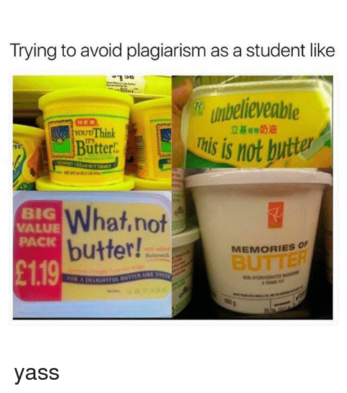 "Memes, 🤖, and Student: Trying to avoid plagiarism as a student like  unbelieveable  HED  立基""奶油  youDThink  Bütter  BIG  VALUE  PACK  What.not  butter!  MEMORIES OF  BU  £1.19 yass"