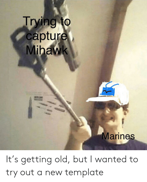 Marines, Old, and MemePiece: Trying to  capture  Mihawk  Marines It's getting old, but I wanted to try out a new template
