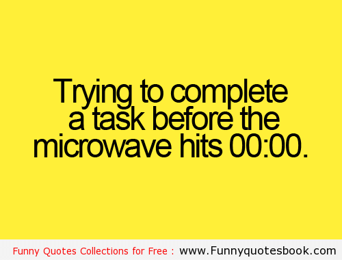 Trying To Complete A Task Before The Microwave Hits 0000 Funny