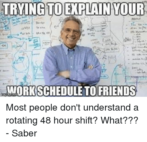 Trying To Explain Your Workschedule To Friends Most People Dont