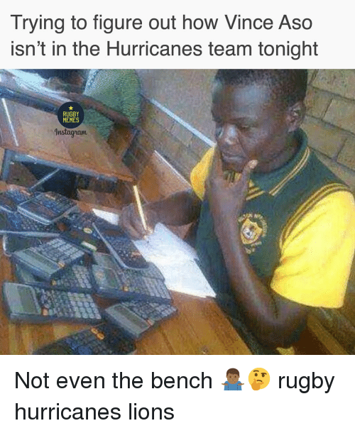 Memes, Lions, and Rugby: Trying to figure out how Vince Aso  isn't in the Hurricanes team tonight  RUGBY  MEMES  nstagram Not even the bench 🤷🏾♂️🤔 rugby hurricanes lions