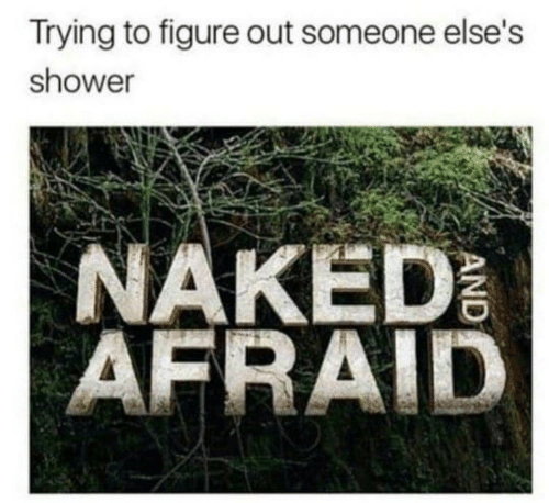 Shower, Naked, and Afraid: Trying to figure out someone else's  shower  NAKED  AFRAID