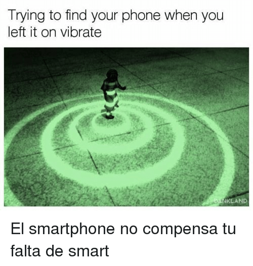 Phone, Smart, and Smartphone: Trying to find your phone when you  left it on vibrate  KLAND <p>El smartphone no compensa tu falta de smart</p>