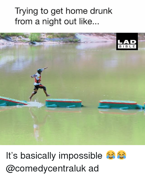 Drunk, Memes, and Bible: Trying to get home drunk  from a night out like..  LAD  BIBLE It's basically impossible 😂😂 @comedycentraluk ad