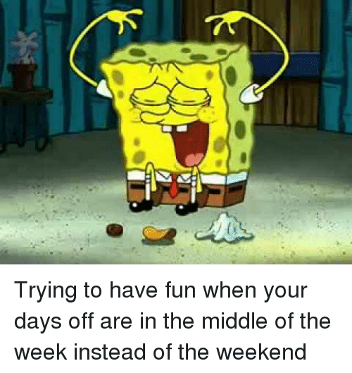 Trying To Have Fun When Your Days Off Are In The Middle Of The Week