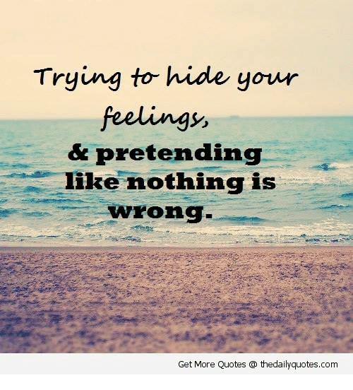 Quotes About Girls Feelings: Trying To Hide Your Feelings & Pretending Like Nothing Is