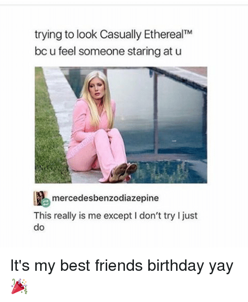 trying to look casually etherealtm bc u feel someone staring 13993936 ✅ 25 best memes about best friend birthday best friend,Birthday Meme For Female Friend
