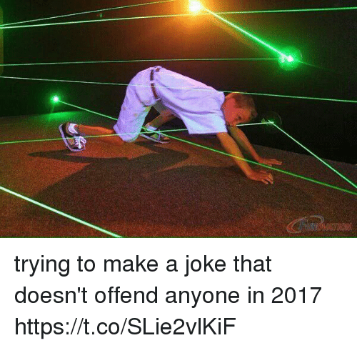 Girl Memes, Make A, and Make: trying to make a joke that doesn't offend anyone in 2017 https://t.co/SLie2vlKiF