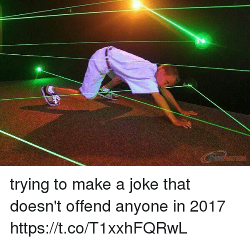 Girl Memes, Make A, and Make: trying to make a joke that doesn't offend anyone in 2017 https://t.co/T1xxhFQRwL