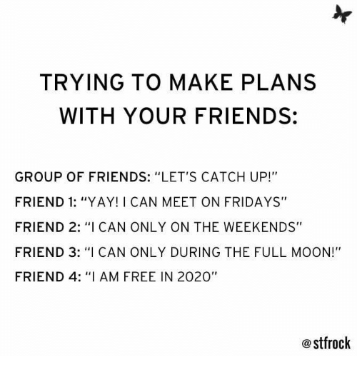 Trying To Make Plans With Your Friends Group Of Friends