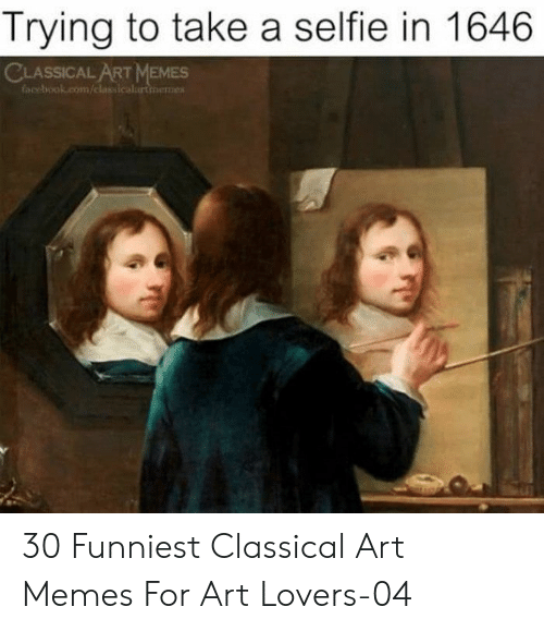 Facebook, Memes, and Selfie: Trying to take a selfie in 1646  CLASSICAL ART MEMES  facebook.com/classicalurtinemes 30 Funniest Classical Art Memes For Art Lovers-04
