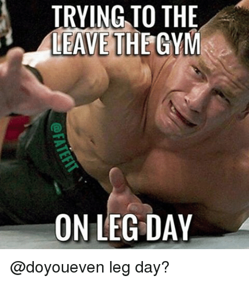Gym, Leggings, and Leg Day: TRYING TO THE  THE GYM  LEAVE  ON LEG DAY @doyoueven leg day?