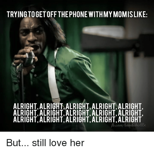 trying togetoff the phonewithmymomislike alright alright alright alright alright alright 5496817 ✅ 25 best memes about alright alright alright alright alright