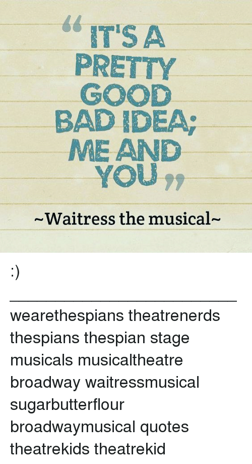 T'S a PRETTY GOOD BAD IDEA ME AND YOU ~Waitress the Musical