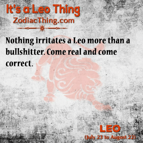Com, Leo, and August: t's aLeo Thing  ZodiacThing.com  Nothing irritates a Leo more than a  bullshitter. Come real and come  correct.  12SRF  123RF  LEO  July 23 to August 2  243