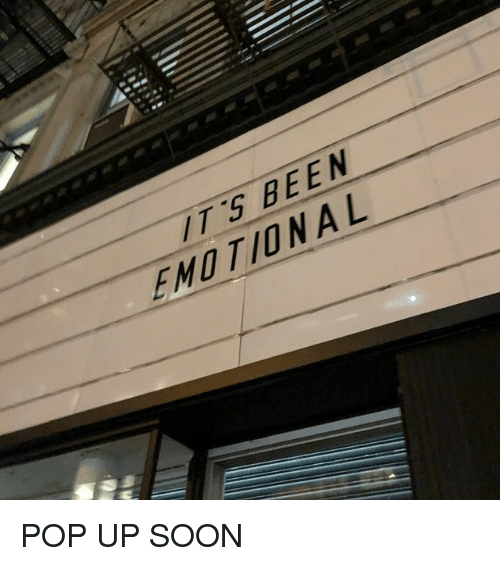 Pop, Soon..., and Been: TS BEEN  EMOTIONAL POP UP SOON