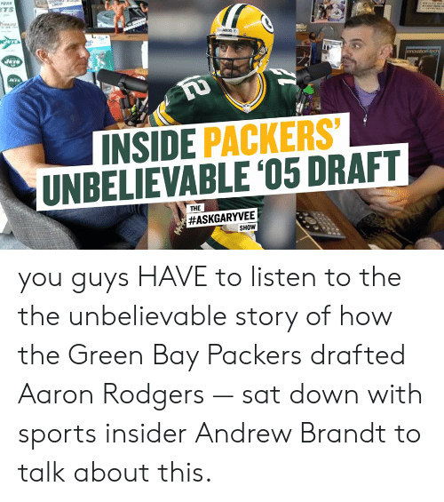 Aaron Rodgers, Green Bay Packers, and Memes: TS  INSIDE PACKERS  UNBELIEVABLE '05 DRAFT  THE  #ASKGARYVEE  SHOW you guys HAVE to listen to the the unbelievable story of how the Green Bay Packers drafted Aaron Rodgers — sat down with sports insider Andrew Brandt to talk about this.