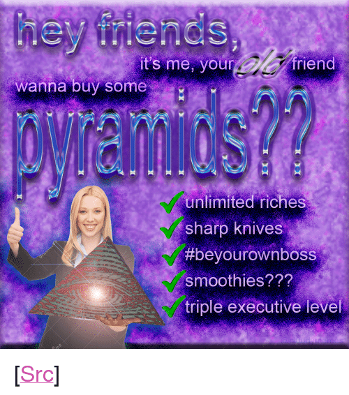 """Reddit, Com, and Sharp: t's me, your  riend  wanna buy some  unlimited riches  sharp knives  #beyou row nboss  smoothies???  triple executive level <p>[<a href=""""https://www.reddit.com/r/surrealmemes/comments/86ovep/actually_its_a_reverse_funnel/"""">Src</a>]</p>"""