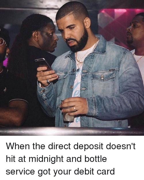 TSATR When the Direct Deposit Doesn't Hit at Midnight and Bottle Service Got Your Debit Card | Funny Meme on me.me