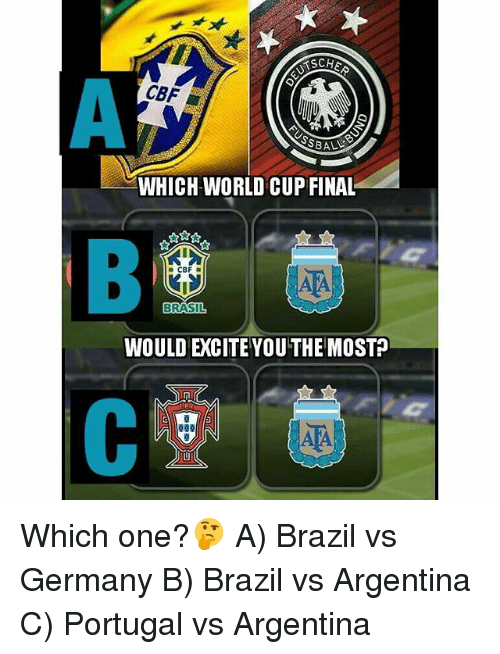 Memes, World Cup, and Argentina: TSCHE  CBF L  WHICH WORLD CUP FINAL  RASIL  WOULD EXCITE YOUTHE MOST Which one?🤔 A) Brazil vs Germany B) Brazil vs Argentina C) Portugal vs Argentina