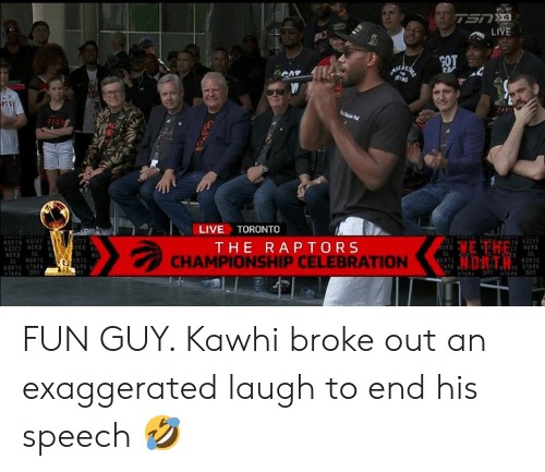 Live, Toronto, and Fun: TSNA  LIVE  RIND  PT  PTORE  LIVE TORONTO  KUZE  WE THE  N.DTH  THE RAPTORS  CHAMPIONSHIP CELEBRATION  NORTE  ETE UTARA  KONTET  3R  TARA  TARA FUN GUY. Kawhi broke out an exaggerated laugh to end his speech 🤣
