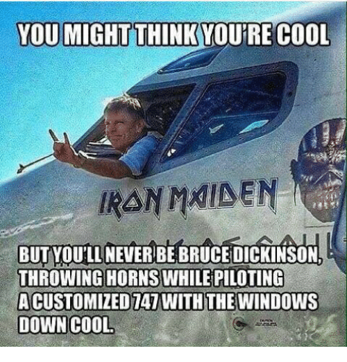 https://pics.me.me/tthinkyoure-cool-but-youll-never-be-bruce-dickinson-throwing-hornswhilepiloting-34542857.png