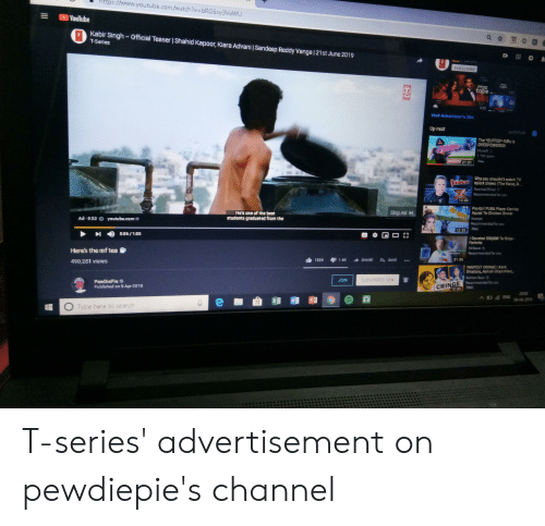 Squad, The Voice, and youtube.com: ttps:/www.youtube.com/watch?v  bRG6sy3VawU  E YouTube  TKabir Singh Official Teaser I Shahid Kapoor, Kiara Advani | Sandeep Reddy Vanga | 21st June 2019  T-Series  SUBSCRIBE  4.50  Visit Advertiser's Site  Up next  The BUFFED* Rife ls  OVERPOWERED  21:01New  Why you shouldn't watch TV  talent shows (The Voice  13:DS  Pro Girl PUEG Player Caries  Squad Te Chicken Dinner  He's one of the best  students graduated from the  Skip Ad 뇌  Ad-D53 youtubecom e  I Danated Ssa00o To Ninja  Here's the mf tea e  21:26  490,251 views  FANFEST GRINGE IArt  JOIN  SUESCRIBED 93M  Recammendled for you  CRINGE  1243  Published an 9Apr 2D19  23:02  09-04-2019  Type here to search T-series' advertisement on pewdiepie's channel