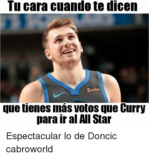 All Star, Star, and Curry: Tu cara cuando te dicen  5miles  que tienes mas votos que Curry  para ir al All Star Espectacular lo de Doncic cabroworld