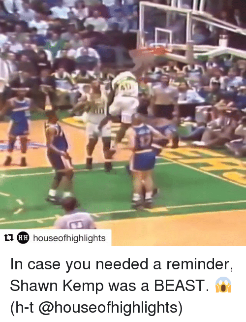 Sports, Beastly, and Kempes: tu HH houseofhighlights In case you needed a reminder, Shawn Kemp was a BEAST. 😱 (h-t @houseofhighlights)