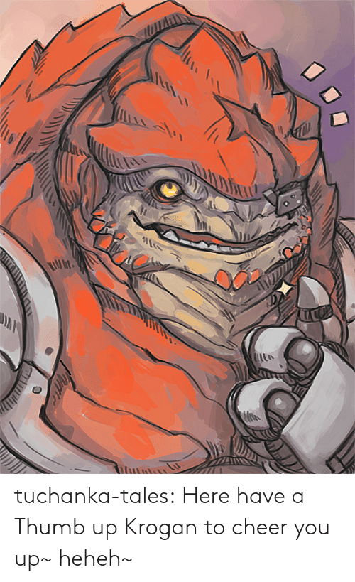 Tumblr, Blog, and Tales: tuchanka-tales:  Here have a Thumb up Krogan to cheer you up~ heheh~
