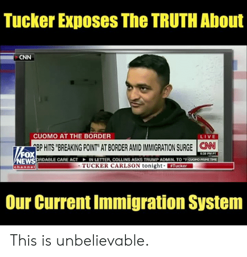 "cnn.com, Memes, and Immigration: Tucker Exposes The TRUTH About  CNN  CUOMO AT THE BORDER  LIVE  EP HITS ""BREAKING POINT"" AT BORDER AMID IMMIGRATION SURGE 