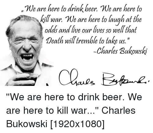 Tue Are Here To Drink Heer We Are Here To Kill War We Are Here To