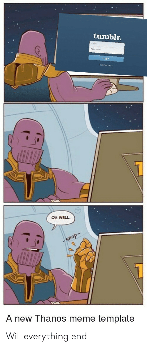 Tumblr Log in OH WELL 0 a New Thanos Meme Template Will