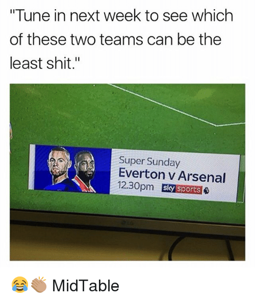 """Arsenal, Everton, and Memes: """"Tune in next week to see which  of these two teams can be the  least shit.""""  Super Sunday  Everton v Arsenal  sly sports 😂👏🏽 MidTable"""